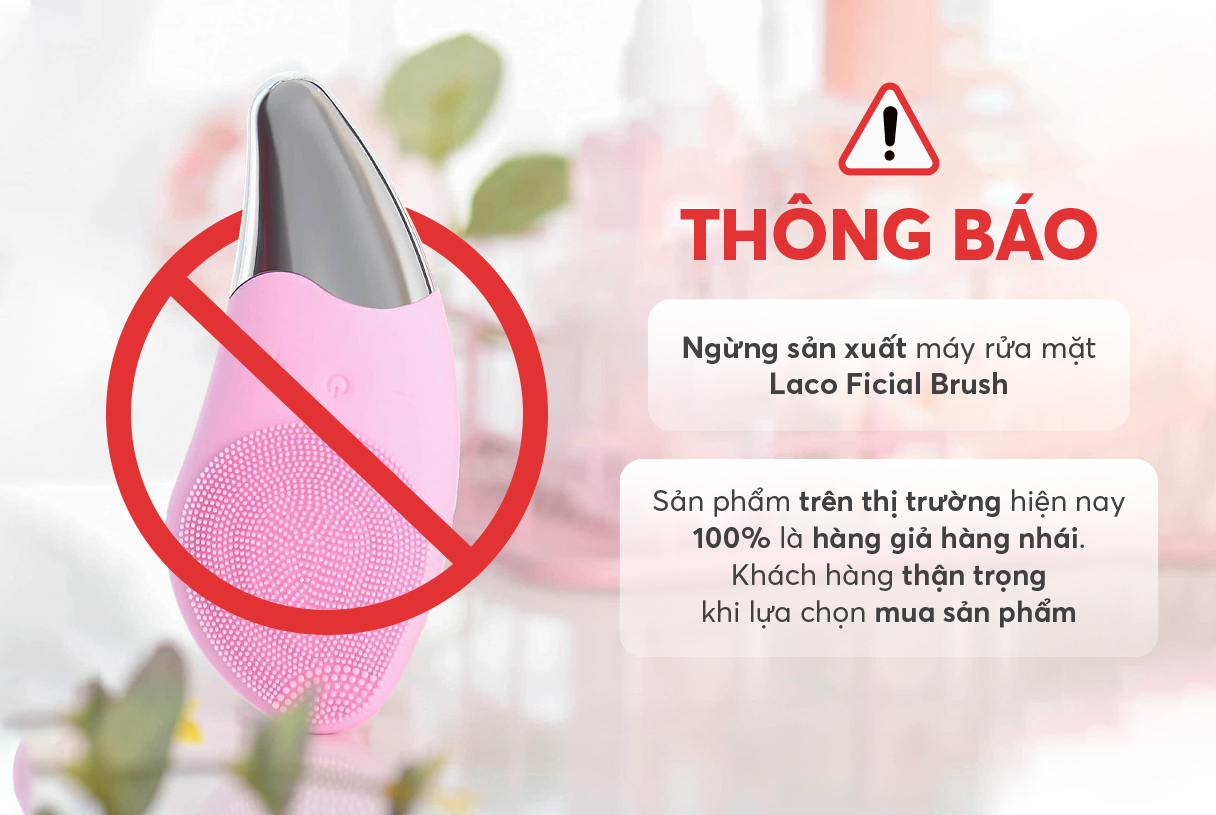 Cảnh báo người tiêu dùng sản phẩm máy rửa mặt Laco Ficial Brush giả, nhái